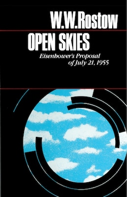 Book Open Skies: Eisenhowers Proposal of July 21, 1955 by W. W. Rostow