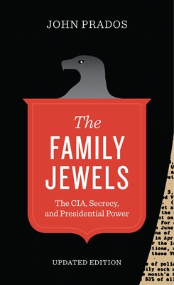 Book The Family Jewels: The CIA, Secrecy, and Presidential Power by John Prados