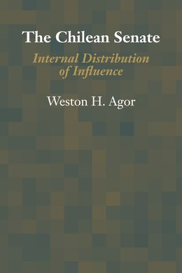 Book The Chilean Senate: Internal Distribution of Influence by Weston H. Agor