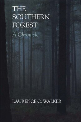 Book The Southern Forest: A Chronicle by Laurence C. Walker