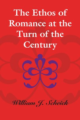 Book The Ethos of Romance at the Turn of the Century by William J. Scheick