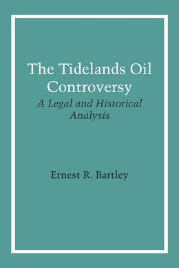Book The Tidelands Oil Controversy: A Legal and Historical Analysis by Ernest R. Bartley