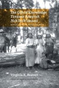 The Gift of Knowledge / Ttnúwit Átawish Nch?inch?imamí: Reflections on Sahaptin Ways