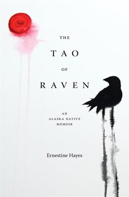 Book The Tao of Raven: An Alaska Native Memoir by Ernestine Hayes