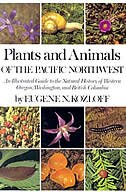 Plants and Animals of the Pacific Northwest: An Illustrated Guide to the Natural History of Western…