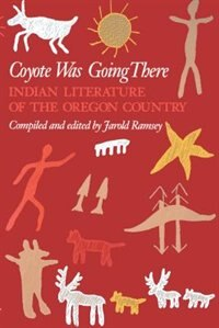 Book Coyote Was Going There: Indian Literature of the Oregon Country by Jarold Ramsey