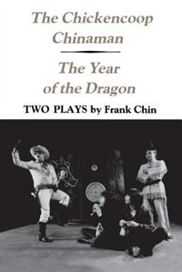 Book The Chickencoop Chinaman and The Year of the Dragon: Two Plays by Frank Chin