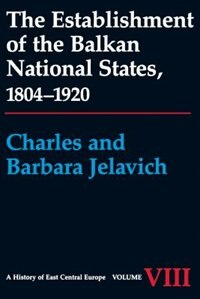 Book The Establishment of the Balkan National States, 1804-1920 by Charles Jelavich
