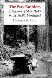Book The Park Builders: A History of State Parks in the Pacific Northwest by Thomas R. Cox