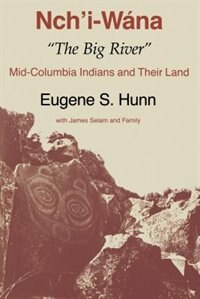 "Book Nchi-Wána, ""The Big River"": Mid-Columbia Indians and Their Land by Eugene S. Hunn"