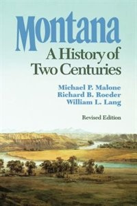 Book Montana: A History of Two Centuries by Michael P. Malone