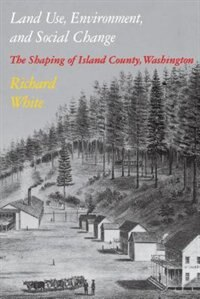 Book Land Use, Environment, and Social Change: The Shaping of Island County, Washington by Richard White