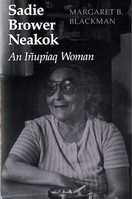 Book Sadie Brower Neakok: An Iñupiaq Woman by Margaret B. Blackman