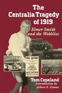 Book The Centralia Tragedy of 1919: Elmer Smith and the Wobblies by Tom Copeland