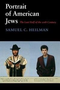 Book Portrait of American Jews: The Last Half of the Twentieth Century by Samuel C. Heilman
