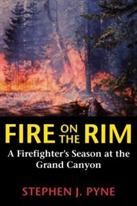 Book Fire on the Rim: A Firefighters Season at the Grand Canyon by Stephen J. Pyne