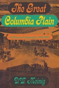Book The Great Columbia Plain: A Historical Geography, 1805-1910 by Donald W. Meinig