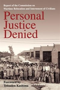 Book Personal Justice Denied: Report of the Commission on Wartime Relocation and Internment of Civilians by Tetsuden Commission on Wartime Relocation and Internment of