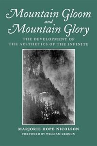 Book Mountain Gloom and Mountain Glory: The Development of the Aesthetics of the Infinite by Marjorie Hope Nicolson