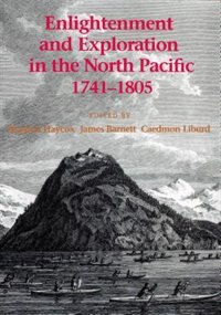 Book Enlightenment and Exploration in the North Pacific, 1741-1805 by Stephen W. Haycox