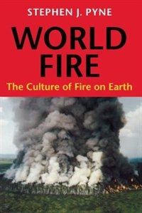 Book World Fire: The Culture of Fire on Earth by Stephen J. Pyne