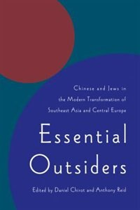 Book Essential Outsiders: Chinese and Jews in the Modern Transformation of Southeast Asia and Central… by Daniel Chirot