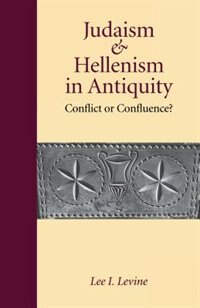 Book Judaism and Hellenism in Antiquity: Conflict or Confluence? by Lee I. Levine