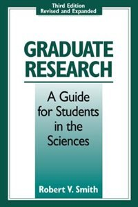 Book Graduate Research: A Guide for Students in the Sciences by Robert V. Smith