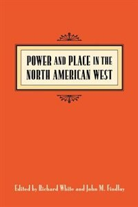 Book Power and Place in the North American West by Richard White