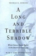 A Long and Terrible Shadow: White Values, Native Rights in the Americas Since 1492