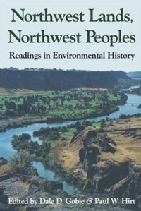 Book Northwest Lands, Northwest Peoples: Readings in Environmental History by Dale D. Goble