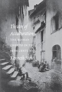 Book Theater of Acculturation: The Roman Ghetto in the Sixteenth Century by Kenneth R. Stow