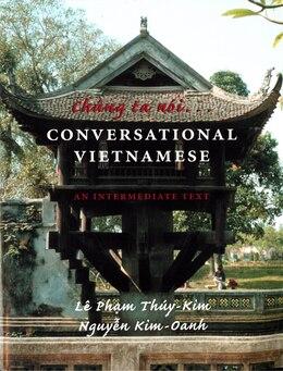 Book Chung ta noi . . . Conversational Vietnamese: An Intermediate Text by Le Pham Thuy-kim