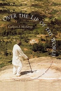 Book Over The Lip Of The World: Among the Storytellers of Madagascar by Colleen J. Mcelroy