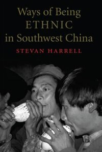 Book Ways Of Being Ethnic In Southwest China by Stevan Harrell