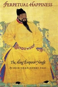 Book Perpetual Happiness: The Ming Emperor Yongle by Shih-shan Henry Tsai