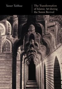 Book The Transformation of Islamic Art during the Sunni Revival by Yasser Tabbaa