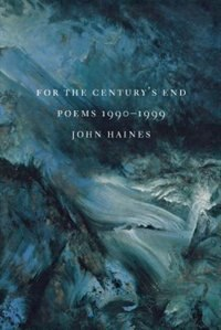 Book For The Centurys End: Poems 1990-1999 by John M. Haines