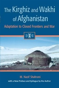 Book The Kirghiz and Wakhi of Afghanistan: Adaptation to Closed Frontiers and War by M. Nazif Shahrani