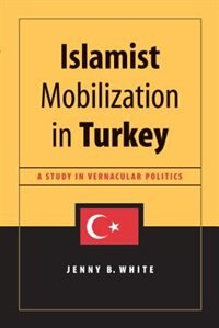 Book Islamist Mobilization in Turkey: A Study in Vernacular Politics by Jenny White