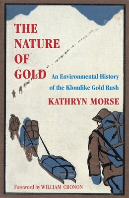 Book The Nature of Gold: An Environmental History of the Klondike Gold Rush by Kathryn Morse