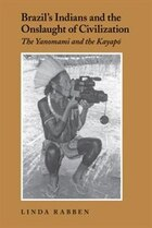 Brazils Indians and the Onslaught of Civilization: The Yanomami and the Kayapo