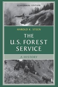 Book The U.S. Forest Service: A Centennial History by Harold K. Steen
