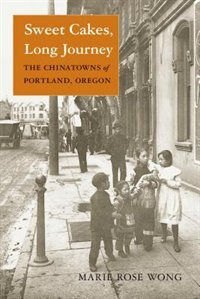 Book Sweet Cakes, Long Journey: The Chinatowns of Portland, Oregon by Marie Rose Wong