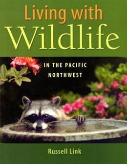 Book Living with Wildlife in the Pacific Northwest by Russell Link