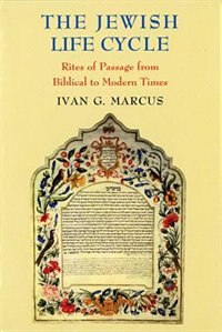 Book The Jewish Life Cycle: Rites of Passage from Biblical to Modern Times by Ivan G. Marcus