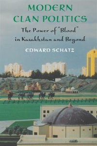 Modern Clan Politics: The Power of Blood in Kazakhstan and Beyond