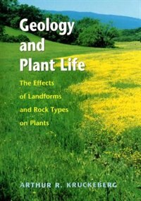 Book Geology and Plant Life: The Effects of Landforms and Rock Types on Plants by Arthur R. Kruckeberg