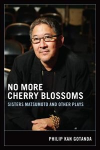 Book No More Cherry Blossoms: Sisters Matsumoto and Other Plays by Philip Kan Gotanda