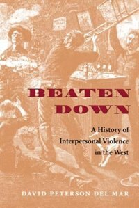 Book Beaten Down: A History of Interpersonal Violence in the West by David Peterson del Mar